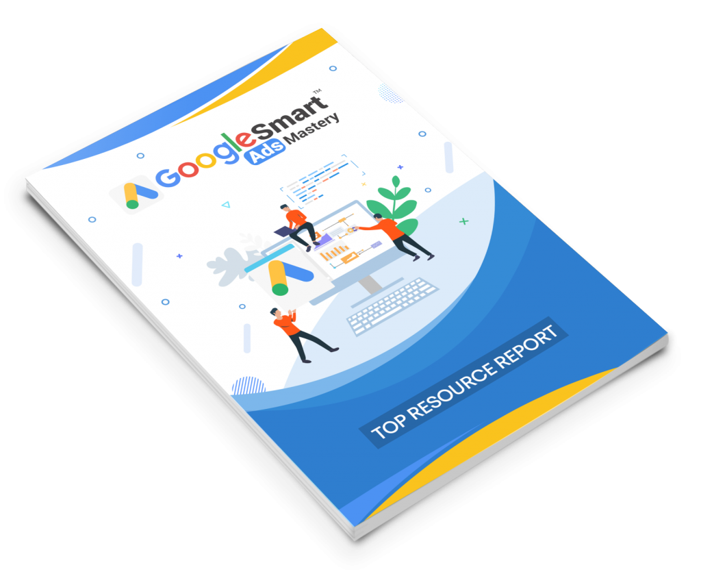 Google Smart Ads Mastery Top Resource Report